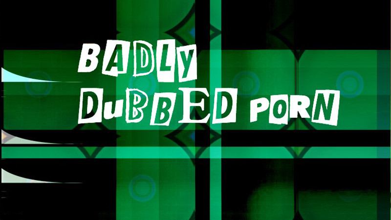 Badly Dubbed Porn: Series 1