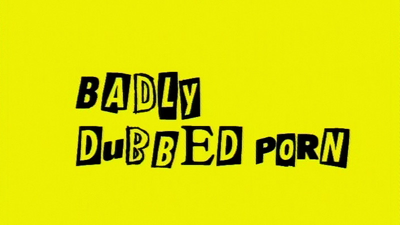 Badly Dubbed Porn: Series 3